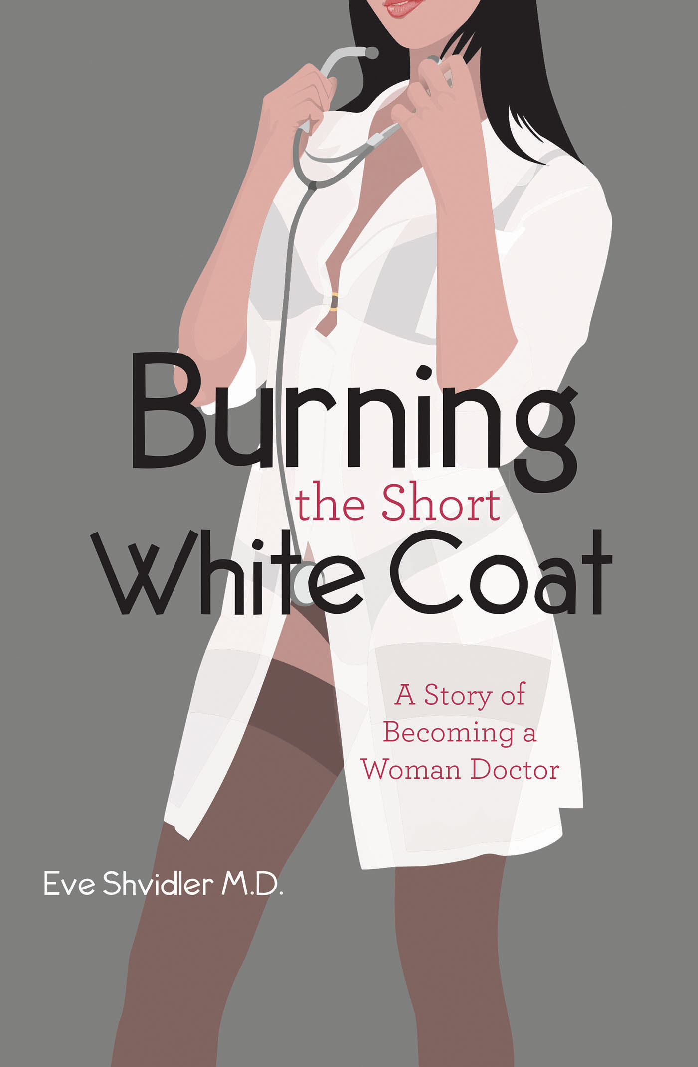 A Q&A with Dr. Eve Shvidler, Author of \'Burning the Short White Coat\' |